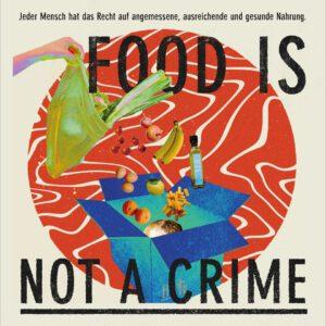 """Collage mit Essen und der Aufschrift: """"FOOD IS NOT A CRIME - Jeder Mensch hat das Recht auf angemessene, ausreichende und gesunde Nahrung"""""""