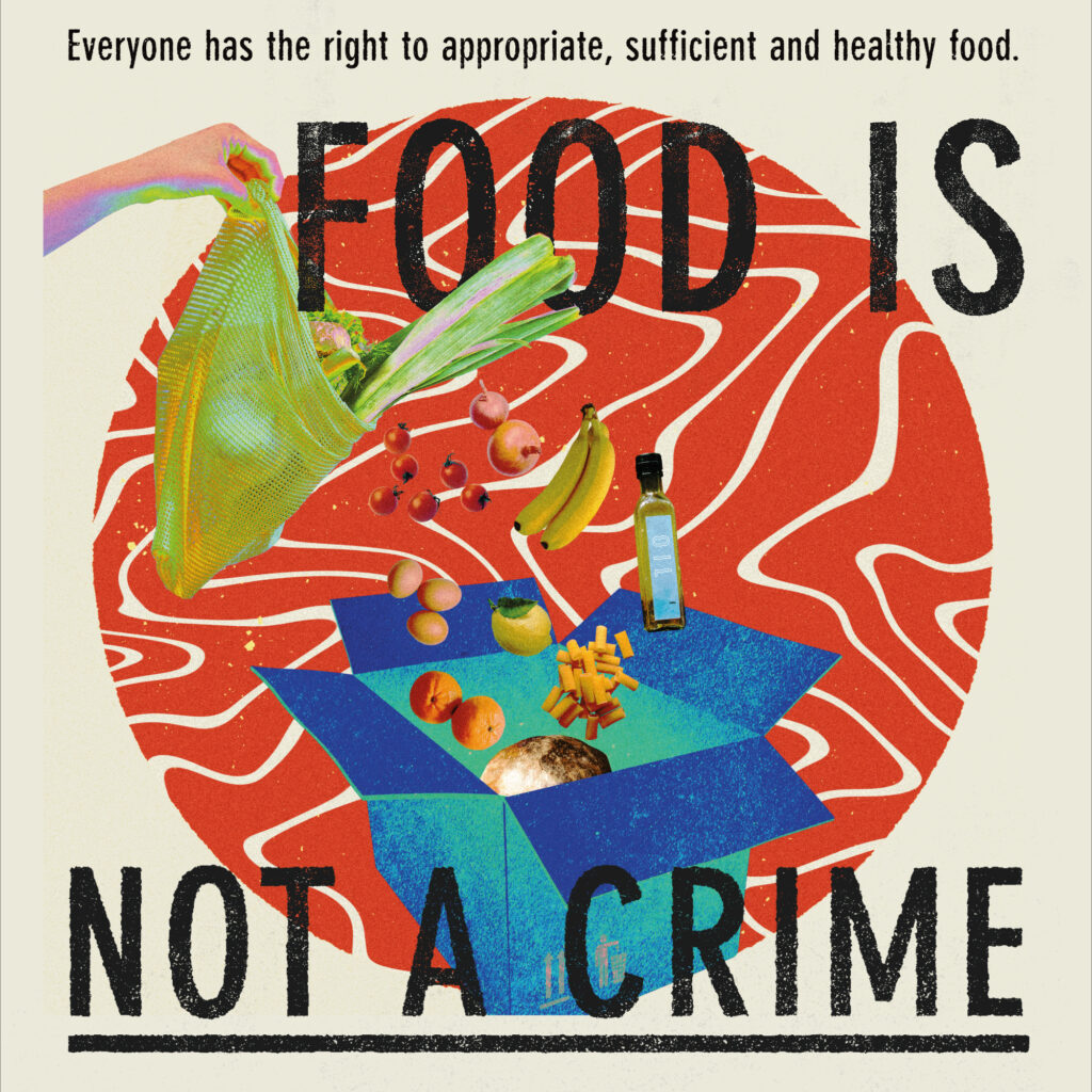 """Collage with food and the words: """"FOOD IS NOT A CRIME - Everyone has the right to appropriate, sufficient and healthy food"""""""